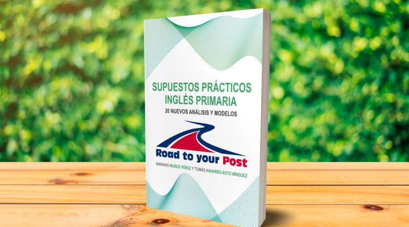 Nueva publicación Road to your Post. Supuestos Prácticos Inglés Primaria: 20 Nuevos Análisis y Modelos.